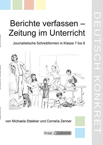 Berichte verfassen - Zeitung im Unterricht: Unterrichtsmaterialien, Journalistische Schreibformen, Arbeitsblätter, Lehrerheft (Deutsch Konkret)