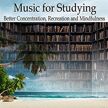 Music for Studying, Better Concentration, Recreation and Mindfulness