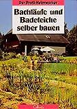 Bachläufe und Badeteiche selber bauen: Planung, Gestaltung, Ausführung (Der Profi-Heimwerker)