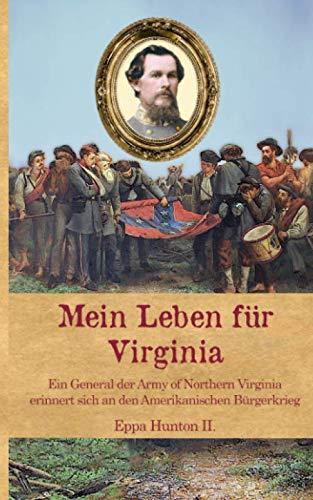 Mein Leben für Virginia: Ein General der Army of Northern Virginia erinnert sich an den Amerikanischen Bürgerkrieg (Zeitzeugen des Sezessionskrieges, Band 11)