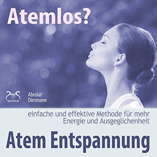Atemlos? Atem Entspannung - einfache und effektive Methode für mehr Energie und Ausgeglichenheit Titelbild
