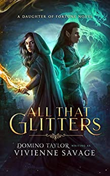 All That Glitters: a Fantasy Romance (Daughter of Fortune Book 1) by [Vivienne Savage, Domino Taylor]