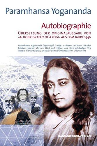 """Autobiographie: Übersetzung der Originalausgabe von """"Autobiography of a Yogi"""" aus dem Jahre 1946"""