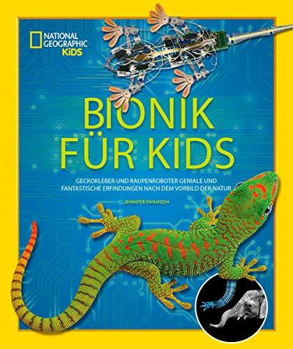 Bionik für Kids: Geckokleber und Raupenroboter. Geniale und fantastische Erfindungen nach dem Vorbild der Natur: Geckokleber und Raupenroboter. ... Vorbild der Natur. National Geographic Kids