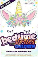 Bedtime Stories for Children: Fantastic Fun Adventures with Fairies, Wizards, Dragons, Unicorns, Princesses and Enchanted Lands to Make Bedtime a Magical and Easy Experience for Kids and Parents