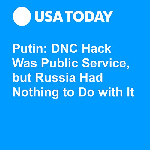 Putin: DNC Hack Was Public Service, but Russia Had Nothing to Do with It audiobook cover art