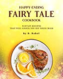 Happy-Ending Fairy Tale Cookbook: Fantasy Recipes that will Knock You off Your Chair (English Edition)