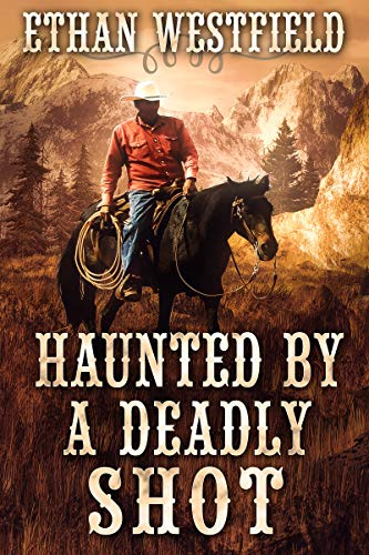 Haunted by a Deadly Shot: A Historical Western Adventure Book by [Ethan Westfield]