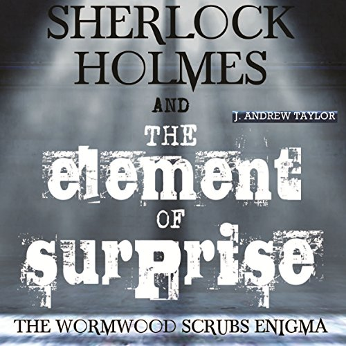 Sherlock Holmes and the Element of Surprise: The Wormwood Scrubs Enigma audiobook cover art