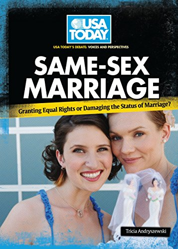 Same-Sex Marriage: Granting Equal Rights or Damaging the Status of Marriage? (USA TODAY's Debate: Voices and Perspectives)