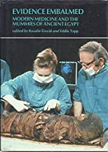 Evidence Embalmed: Modern Medicine and the Mummies of Ancient Egypt
