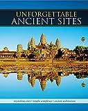 Unforgettable Ancient Sites: Mysterious Sites, Temple Complexes, Ancient Architecture