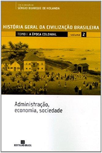 HGCB - Vol. 2 - A época colonial: administração, economia, sociedade: Administração, economia, sociedade