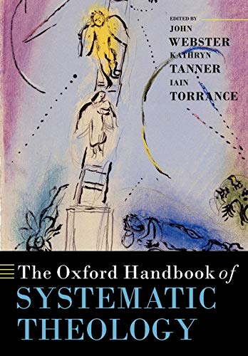 Compare Textbook Prices for The Oxford Handbook of Systematic Theology Oxford Handbooks 1 Edition ISBN 9780199569649 by John B. Webster,Kathryn Tanner,Iain Torrance