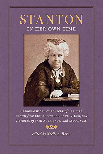 Stanton in Her Own Time: A Biographical Chronicle of Her Life, Drawn from Recollections, Interviews, and Memoirs by Family, Friends, and Associates (Writers in Their Own Time)