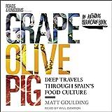 Grape, Olive, Pig: Deep Travels Through Spain s Food Culture (Roads & Kingdoms Presents, Book 2)