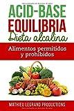 Acid Base Equilibria - Una dieta alcalina: Los alimentos permitidos y prohibidos - Alimentos Acidificantes - Alimentos Alcalinos