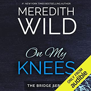 On My Knees                   By:                                                                                                                                 Meredith Wild                               Narrated by:                                                                                                                                 William Munt,                                                                                        Jennifer Mack                      Length: 10 hrs and 16 mins     546 ratings     Overall 4.2