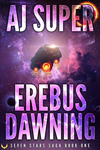 Erebus Dawning: A Space Opera Adventure (Seven Stars Saga Book 1) by [AJ Super]