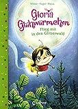 Gloria Glühwürmchen - Flieg mit in den Glitzerwald: Kinderbuch zum Vorlesen und ersten Selberlesen für Kinder ab 5 Jahre - Loewe Vorlesebücher
