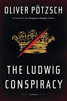 The Ludwig Conspiracy by [Oliver Pötzsch, Anthea Bell, Pia G\Xf6tz]