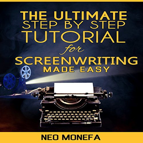 The Ultimate Step-by-Step Tutorial for Screenwriting Made Easy audiobook cover art