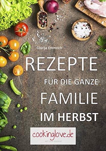 Rezepte für die ganze Familie im Herbst: Gerichte, die gelingen und gesund sind