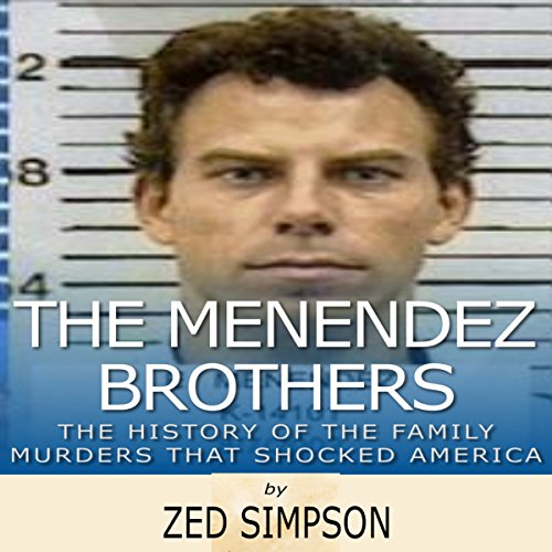 The Menendez Brothers: The History of the Family Murders that Shocked America audiobook cover art