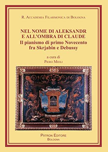 Nel nome di Aleksandr e all'ombra di Claude. Il pianismo di primo Novecento fra Skrjabin e Debussy