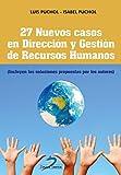 27 Nuevos casos en Dirección y Gestión de Recursos Humanos:(Incluye las soluciones propuestas por los autores)