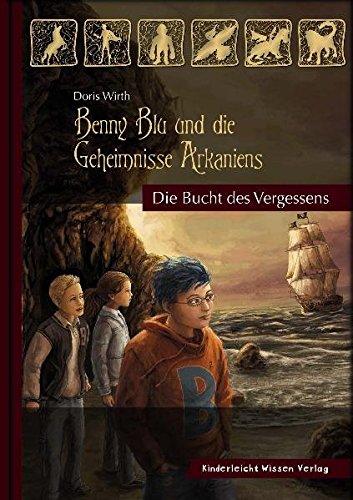 Benny Blu und die Geheimnisse Arkaniens: Die Bucht des Vergessens (Benny Blu - Fantasy Roman)