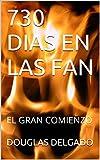 730 DIAS EN LAS FAN: EL GRAN COMIENZO (1)