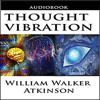 Thought Vibration or the Law of Attraction in the Thought World                   By:                                                                                                                                 William Walker Atkinson                               Narrated by:                                                                                                                                 Jason McCoy                      Length: 2 hrs and 4 mins     208 ratings     Overall 4.2