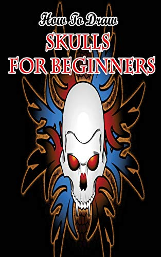How To Draw Skulls For Beginners: Draw Skulls Step By Step Guided Book (skull Drawing Books)
