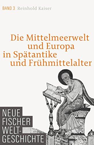 Neue Fischer Weltgeschichte Band 3: Die Mittelmeerwelt und Europa in Spätantike und Frühmittelalter