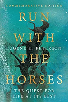 Run with the Horses: The Quest for Life at Its Best by [Eugene H. Peterson, Eric E. Peterson]