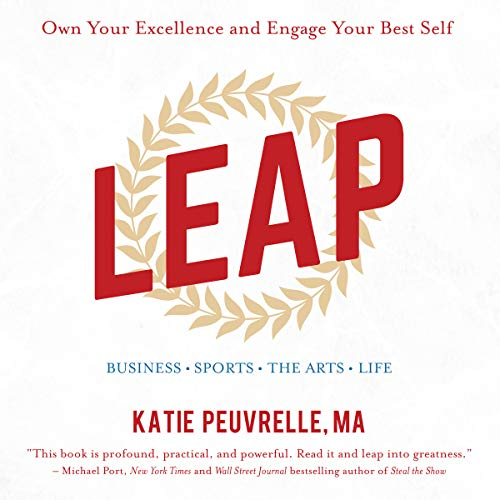 Leap: Own Your Excellence and Engage Your Best Self in Business, Sports, the Arts & Life audiobook cover art
