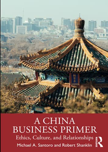 A China Business Primer: Ethics, Culture, and Relationships
