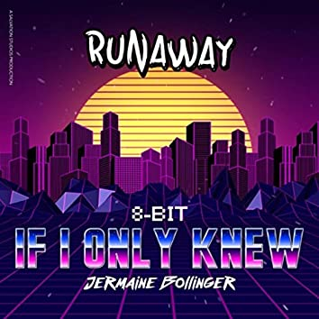 If I Only Knew (Runaway) [8-Bit]