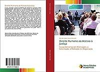 Direito Humano ao Acesso à Justiça: Curso elementar em Arbitragem, a Conciliação, a Mediação e a Negociação