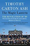 The Magic Lantern: The Revolution of '89 Witnessed in Warsaw, Budapest, Berlin and...