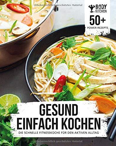 Gesund einfach kochen mit Body Kitchen: Die schnelle Fitnessküche für den aktiven Alltag