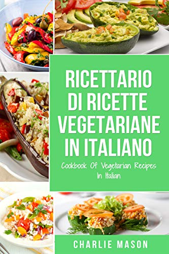Ricettario Di Ricette Vegetariane In Italiano/ Cookbook Of Vegetarian Recipes In Italian