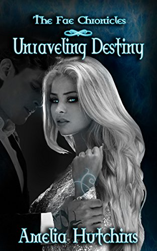 Unraveling Destiny (The Fae Chronicles Book 5)