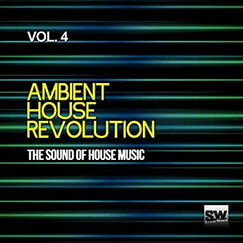 Ambient House Revolution, Vol. 4 (The Sound Of House Music)