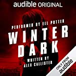Winter Dark     Audible's Thriller of the Year 2019              By:                                                                                                                                 Alex Callister                               Narrated by:                                                                                                                                 Ell Potter                      Length: 11 hrs and 31 mins     411 ratings     Overall 4.1
