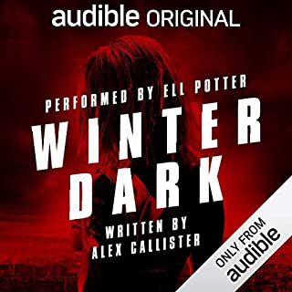 Winter Dark     Audible's Thriller of the Year 2019              Written by:                                                                                                                                 Alex Callister                               Narrated by:                                                                                                                                 Ell Potter                      Length: 11 hrs and 31 mins     10 ratings     Overall 4.2