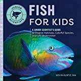 Fish for Kids: A Junior Scientist's Guide to Diverse Habitats, Colorful Species, and Life Underwater