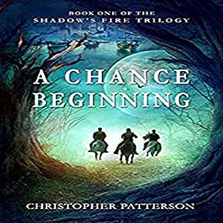 A Chance Beginning     Shadow's Fire Trilogy, Book 1              By:                                                                                                                                 Christopher Patterson                               Narrated by:                                                                                                                                 Amrit Sandhu                      Length: 12 hrs and 37 mins     3 ratings     Overall 5.0