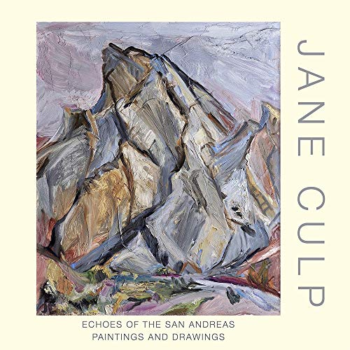 Jane Culp: Echoes of the San Andreas: Paintings and Drawings